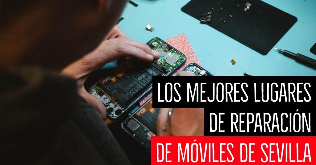 Los mejores lugares de reparación de móviles de Sevilla